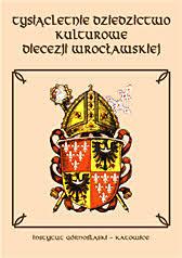 Tysiącletnie dziedzictwo kulturowe diecezji wrocławskiej