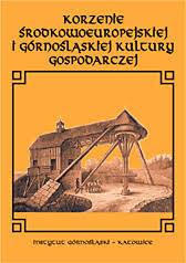 Korzenie środkowoeuropejskiej i górnośląskiej kultury gospodarczej