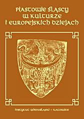 Piastowie śląscy w kulturze i europejskich dziejach