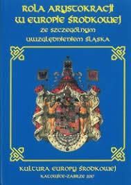 Rola arystokracji w Europie Środkowej ze szczególnym uwzględnieniem Śląska
